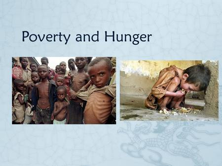 Poverty and Hunger. Who?  This is a global issues. But the worst part is about women and children.  Women and Children ● 60 percent of the world's hungry.