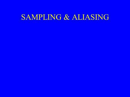 SAMPLING & ALIASING. OVERVIEW Periodic sampling, the process of representing a continuous signal with a sequence of discrete data values, pervades the.