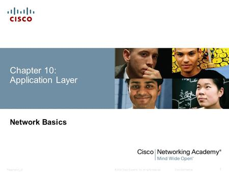 © 2008 Cisco Systems, Inc. All rights reserved.Cisco ConfidentialPresentation_ID 1 Chapter 10: Application Layer Network Basics.