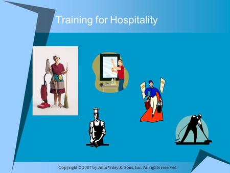 Copyright © 2007 by John Wiley & Sons, Inc. All rights reserved Training for Hospitality.