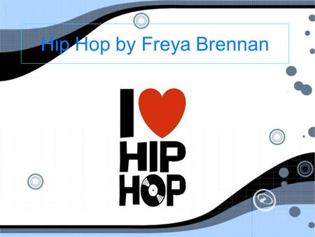 Hip Hop by Freya Brennan. Where Hip Hop began Hip hop began in the Bronx New York in the 1970s. Hip hop Culture has four parts Rapping, DJing, Hip hop.
