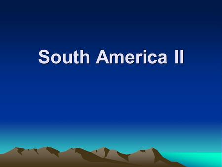 South America II. Learning objectives Describe South America Explain landforms of South America Describe climate characteristics.
