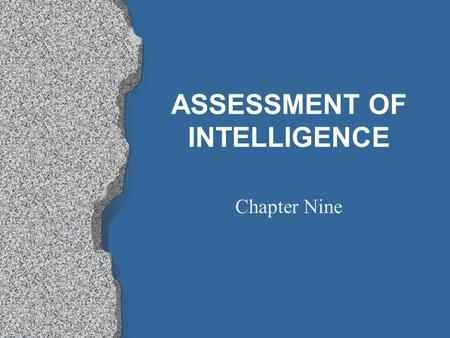 ASSESSMENT OF INTELLIGENCE Chapter Nine. CHAPTER OBJECTIVES The complexity of intelligence The purpose of intelligence testing What IQ score represent.