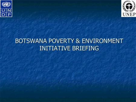 BOTSWANA POVERTY & ENVIRONMENT INITIATIVE BRIEFING.