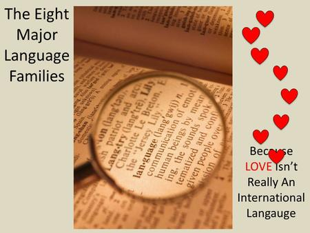 The Eight Major Language Families Because LOVE Isn't Really An International Langauge.