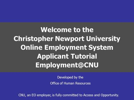 Welcome to the Christopher Newport University Online Employment System Applicant Tutorial CNU, an EO employer, is fully committed to Access.
