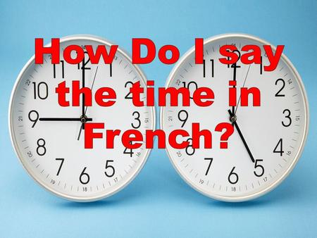 How Do I say the time in French?