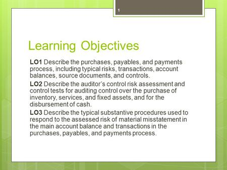 Learning Objectives LO1 Describe the purchases, payables, and payments process, including typical risks, transactions, account balances, source documents,