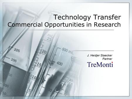 Technology Transfer Commercial Opportunities in Research J. Heidjer Staecker Partner.