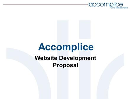Accomplice Website Development Proposal. Submitted by Christina Fowler Christina Fowler is a professional freelance graphic designer <strong>and</strong> web developer.