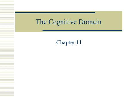 The Cognitive Domain Chapter 11.