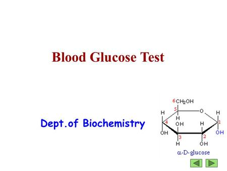 Blood Glucose Test Dept.of Biochemistry. Determination of glucose concentration is important in the diagnosis and treatment of disorders of carbohydrate.