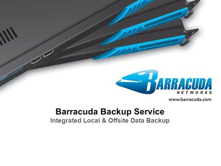 Barracuda Networks Confidential1 Barracuda Backup Service Integrated Local & Offsite Data Backup.