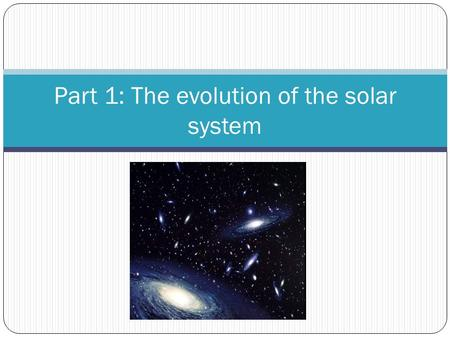 Part 1: The evolution of the solar system. Origin of the Universe Lesson 1.