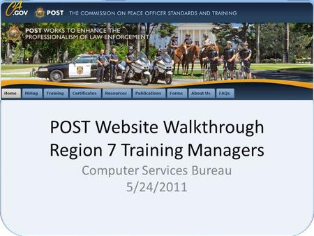 POST Website Walkthrough Region 7 Training Managers Computer Services Bureau 5/24/2011.
