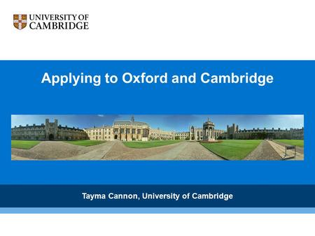 Applying to Oxford and Cambridge Tayma Cannon, University of Cambridge.