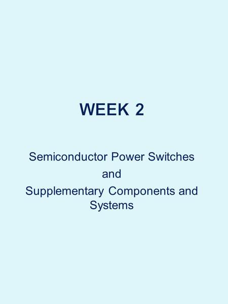 Semiconductor Power Switches and Supplementary Components and Systems.