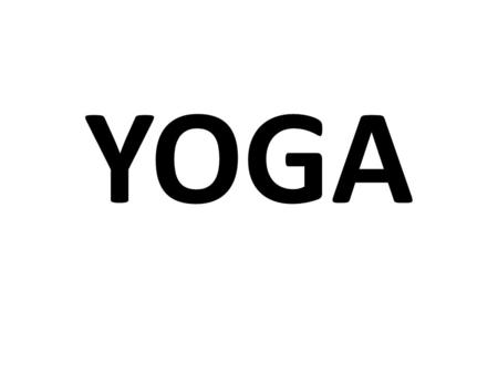 YOGA. History Originated in India around 3,000 B.C. Yogi-like figures found in an Indus-Sarasvati civilizations almost 300,000 square miles Most advance.