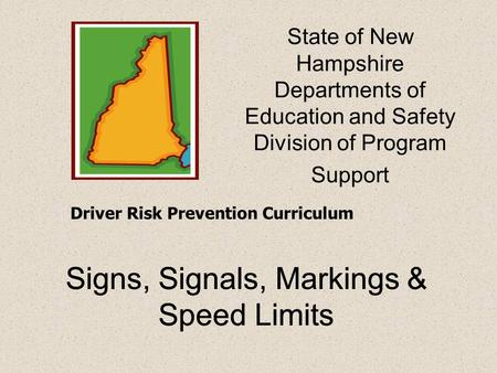 Signs, Signals, Markings & Speed Limits Driver Risk Prevention Curriculum State of New Hampshire Departments of Education and Safety Division of Program.