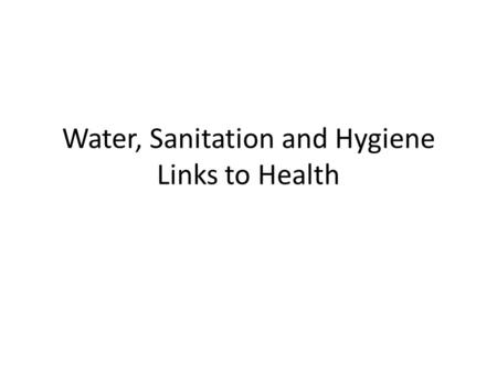 Water, Sanitation and Hygiene Links to Health. Objective To understand the size of the global water supply shortage To identify specific reasons that.