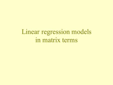 Linear regression models in matrix terms. The regression function in matrix terms.
