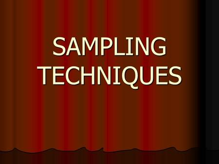 SAMPLING TECHNIQUES.