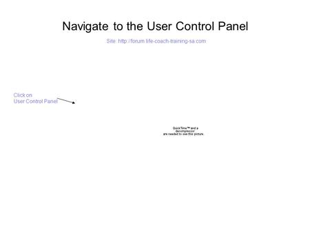 Navigate to the User Control Panel Click on User Control Panel Site: