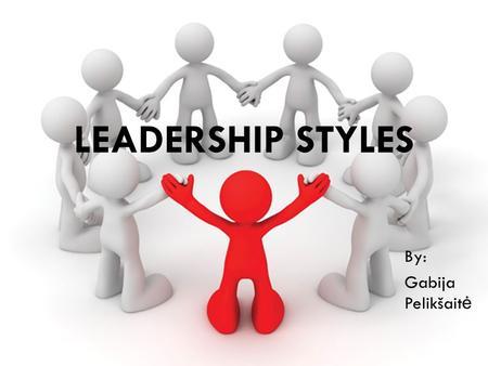 Leadership Styles Autocratic, Democratic & Laissez-Faire