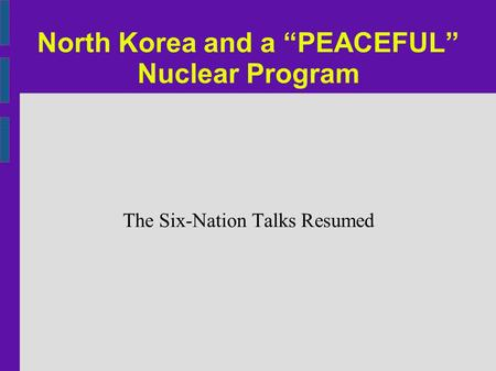 "North Korea and a ""PEACEFUL"" Nuclear Program The Six-Nation Talks Resumed."