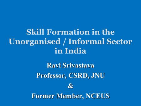 Skill Formation <strong>in</strong> the Unorganised / Informal Sector <strong>in</strong> <strong>India</strong>