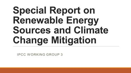 Special Report on Renewable Energy Sources and Climate Change Mitigation IPCC WORKING GROUP 3.