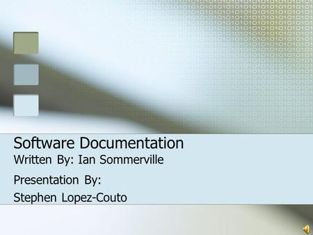Software Documentation Written By: Ian Sommerville Presentation By: Stephen Lopez-Couto.