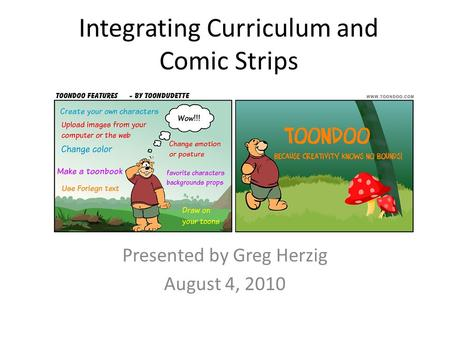 Integrating Curriculum and Comic Strips Presented by Greg Herzig August 4, 2010.