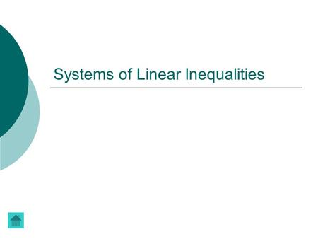 Systems of Linear Inequalities.  Two or more linear inequalities together form a system of linear inequalities.