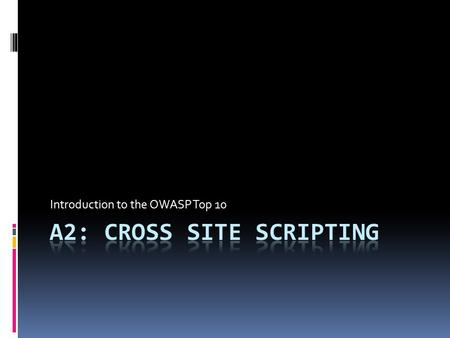 Introduction to the OWASP Top 10. Cross Site Scripting (XSS)  Comes in several flavors:  Stored  Reflective  DOM-Based.