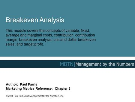 Breakeven Analysis This module covers the concepts of variable, fixed, average and marginal costs, contribution, contribution margin, breakeven analysis,