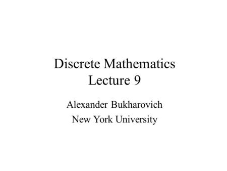 Discrete Mathematics Lecture 9 Alexander Bukharovich New York University.