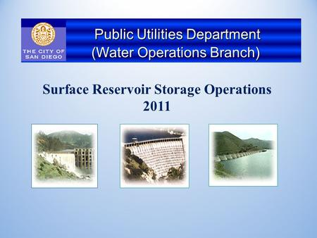 Surface Reservoir Storage Operations 2011 Public Utilities Department Public Utilities Department ( (Water Operations Branch)