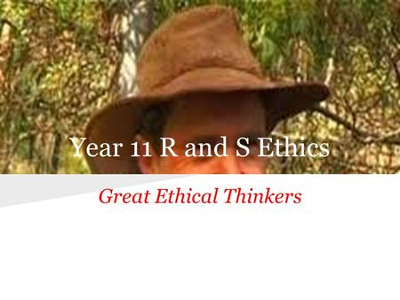 Year 11 R and S Ethics Great Ethical Thinkers. Codes of Ethics in Society.