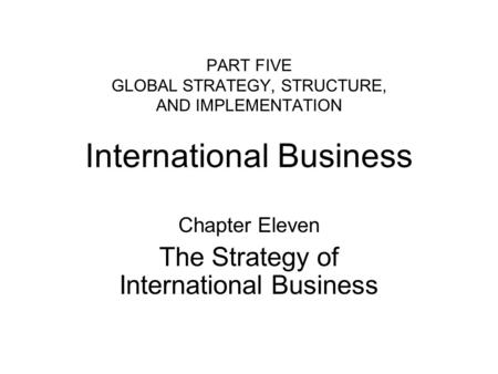 Chapter Eleven The Strategy of International Business