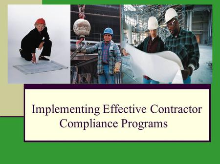 Implementing Effective Contractor Compliance Programs.