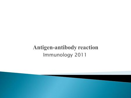 Immunology 2011.  The interaction between antigen and antibody  ag - ab reaction  Antigen-antibody reaction is characterized by following salient features.