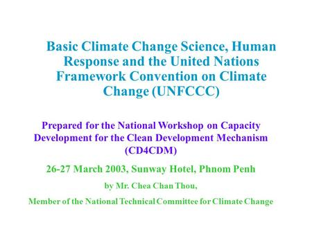 Basic Climate Change Science, Human Response and the United Nations Framework Convention on Climate Change (UNFCCC) Prepared for the National Workshop.