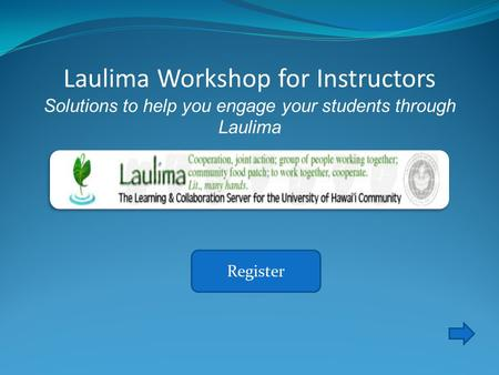 Register Laulima Workshop for Instructors Solutions to help you engage your students through Laulima.