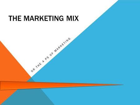 The marketing mix Or the 4 Ps of marketing.