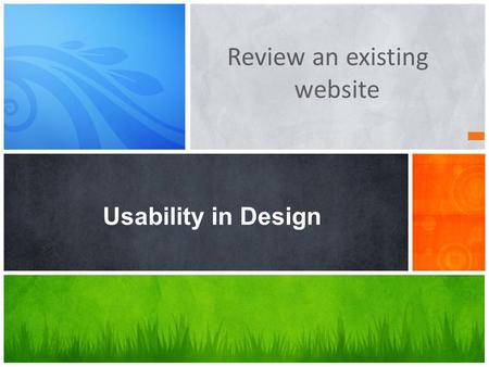 Review an existing website Usability in Design. to begin with.. Meeting Organization's objectives and your Usability goals Meeting User's Needs Complying.