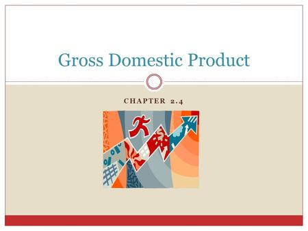 CHAPTER 2.4 Gross Domestic Product. Most economists view the country like one big business They measure the success of this business through gross domestic.