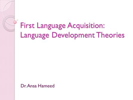 First Language Acquisition: Language Development Theories