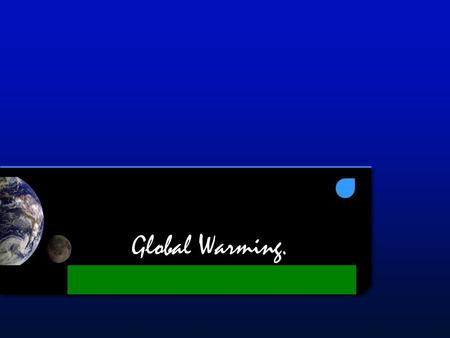 Global Warming.. ~Introduction~ Everybody has heard of global warming before. Global warming is taking over Earth, many people don't care about what's.
