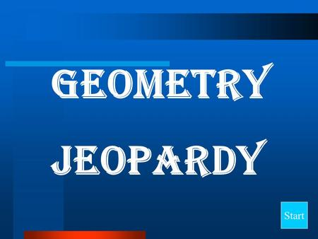 Geometry Jeopardy Start Final Jeopardy Question Lines and Polygons Angles and More Naming Polygons TrianglesCircles Quadri- laterals 10 20 30 40 50.